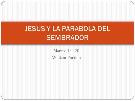 Marcos 4:1-20 William Portillo JESUS Y LA PARABOLA DEL SEMBRADOR.