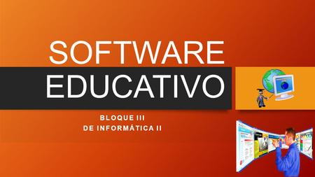SOFTWARE EDUCATIVO BLOQUE III DE INFORMÁTICA II. OBJETIVOS.