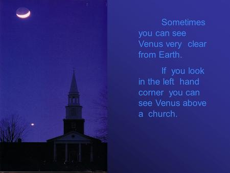 Sometimes you can see Venus very clear from Earth. If you look in the left hand corner you can see Venus above a church.