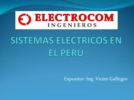 Expositor: Ing. Victor Gallegos.