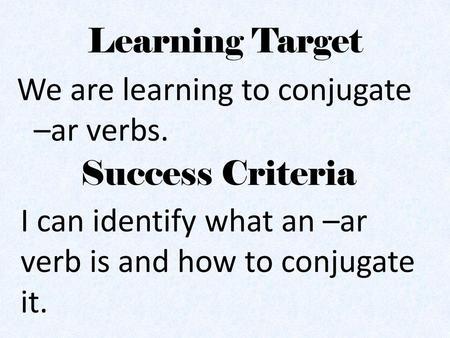 Learning Target We are learning to conjugate –ar verbs.