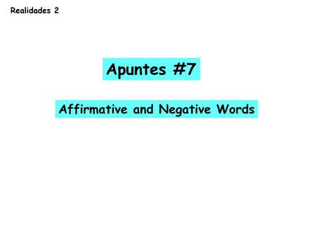Realidades 2 Apuntes #7 Affirmative and Negative Words.