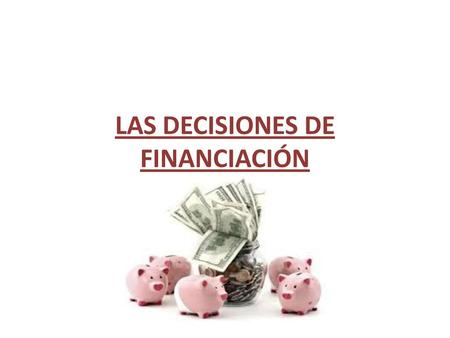 LAS DECISIONES DE FINANCIACIÓN