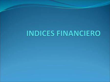 INDICES FINANCIERO.