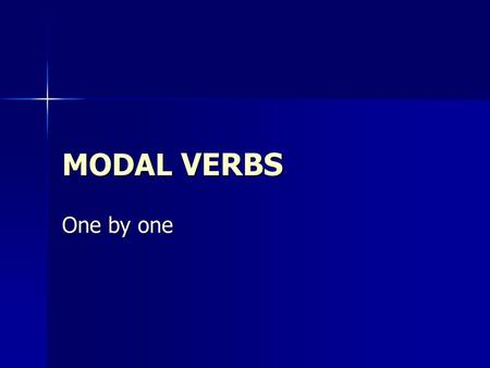 MODAL VERBS One by one.