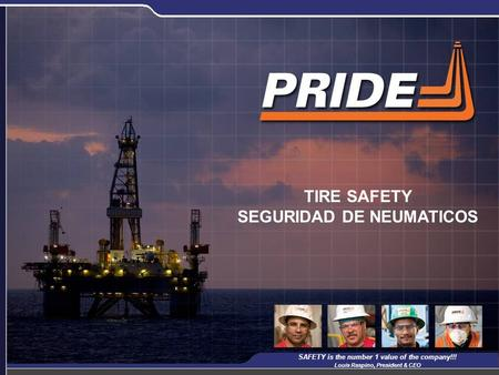 1 TIRE SAFETY SEGURIDAD DE NEUMATICOS SAFETY is the number 1 value of the company!!! Louis Raspino, President & CEO.