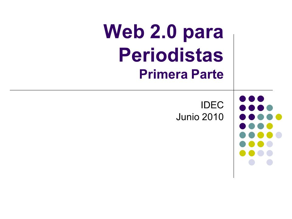Contexto Primera parte: Web 2.0 – Periodismo 2.0 Segunda parte: Periodismo 2.0 – Web 2.0 Junio 20102L.