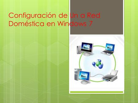 Configuración de Un a Red Doméstica en Windows 7