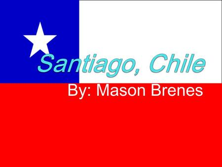 Santiago, Chile By: Mason Brenes.