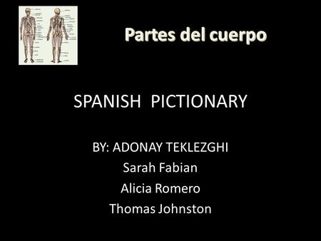 SPANISH PICTIONARY BY: ADONAY TEKLEZGHI Sarah Fabian Alicia Romero Thomas Johnston.