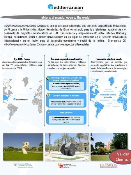 Abierto al mundo, open to the world Mediterranean International Campus es una apuesta geoestratégica que pretende convertir a la Universidad de Alicante.