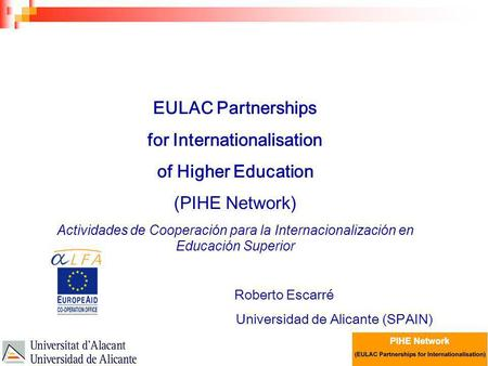 EAIE Conferencia : Educación Superior en América Latina EULAC Partnerships for Internationalisation of Higher Education (PIHE Network) Actividades de Cooperación.