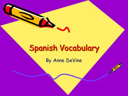 Spanish Vocabulary By Anne DeVine. Colors Red= Rojo Yellow= Amarillo Green= Verde Blue= Azul Pink= Rosa Orange= Naranjo.