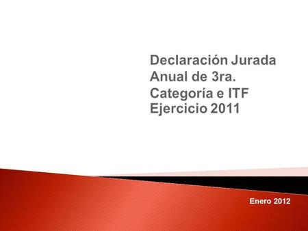 Enero 2012. Disposiciones Declaración Anual 2011 Esquema general de la determinación del Impuesto Principales gastos deducibles Gastos no deducibles Sistema.