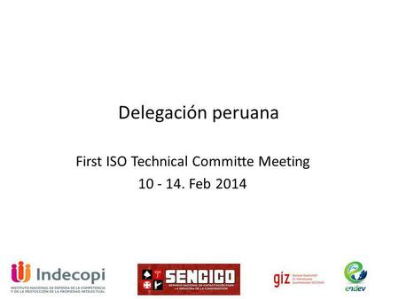 First ISO Technical Committe Meeting 10 - 14. Feb 2014 Delegación peruana.