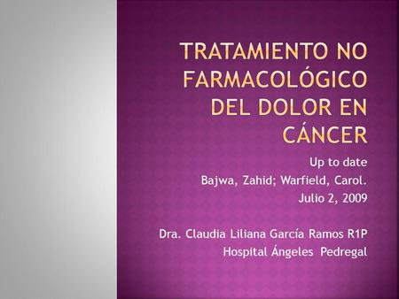 Up to date Bajwa, Zahid; Warfield, Carol. Julio 2, 2009 Dra. Claudia Liliana García Ramos R1P Hospital Ángeles Pedregal.