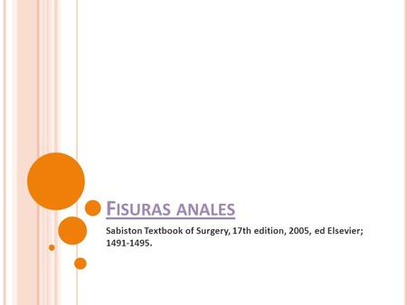 Fisuras anales Sabiston Textbook of Surgery, 17th edition, 2005, ed Elsevier; 1491-1495.