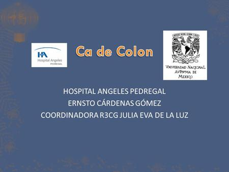 Ca de Colon HOSPITAL ANGELES PEDREGAL ERNSTO CÁRDENAS GÓMEZ