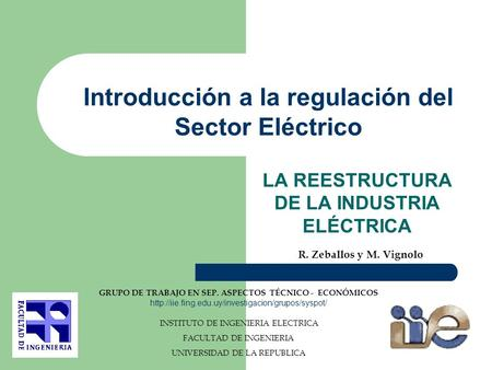 INSTITUTO DE INGENIERIA ELECTRICA FACULTAD DE INGENIERIA UNIVERSIDAD DE LA REPUBLICA LA REESTRUCTURA DE LA INDUSTRIA ELÉCTRICA Introducción a la regulación.