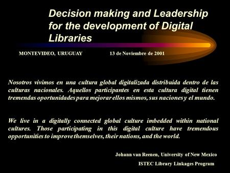 Decision making and Leadership for the development of Digital Libraries Johann van Reenen, University of New Mexico ISTEC Library Linkages Program Nosotros.