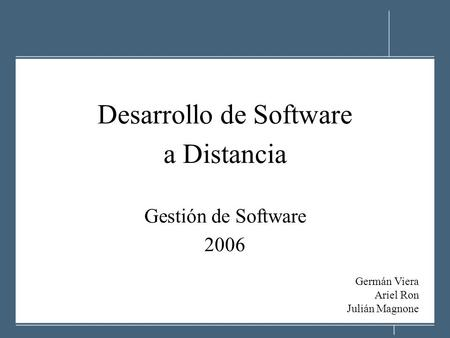 Desarrollo de Software a Distancia Gestión de Software 2006 Germán Viera Ariel Ron Julián Magnone.