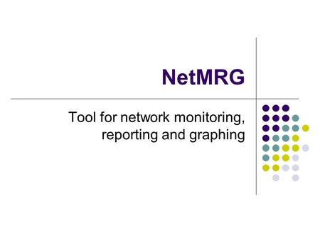 NetMRG Tool for network monitoring, reporting and graphing.