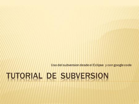 Uso del subversion desde el Eclipse y con google code 1.