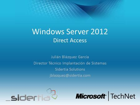 Windows Server 2012 Direct Access Julián Blázquez García Director Técnico Implantación de Sistemas Sidertia Solutions