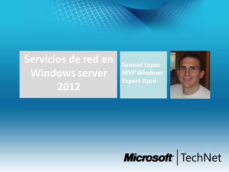 Samuel López MVP Windows Expert-Itpro Servicios de red en Windows server 2012.