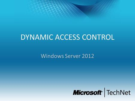 DYNAMIC ACCESS CONTROL Windows Server 2012. Objetivos de la Sesión Entender las capacidades de Dynamic Access Control y File Clasiffication en Server.