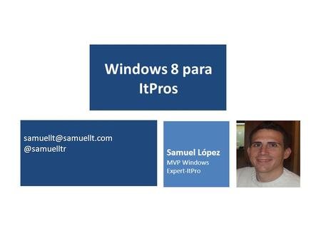 Samuel López MVP Windows Expert-ItPro Windows 8 para ItPros