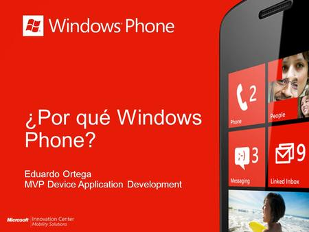 ¿Por qué Windows Phone? Eduardo Ortega MVP Device Application Development.