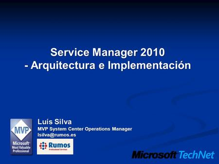 Service Manager 2010 - Arquitectura e Implementación Luís Silva MVP System Center Operations Manager