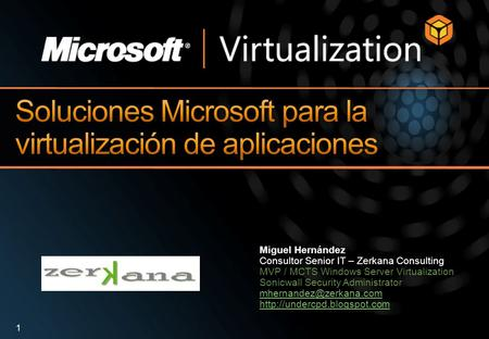 Miguel Hernández Consultor Senior IT – Zerkana Consulting MVP / MCTS Windows Server Virtualization Sonicwall Security Administrator