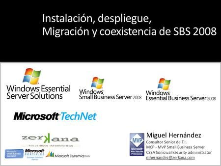 Miguel Hernández Consultor Senior de T.I. MCP - MVP Small Business Server CSSA Sonicwall security administrator Instalación, despliegue,
