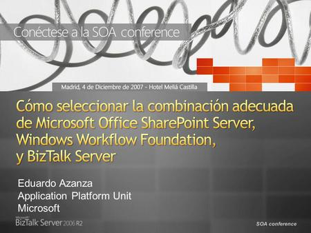 SOA conference Eduardo Azanza Application Platform Unit Microsoft.
