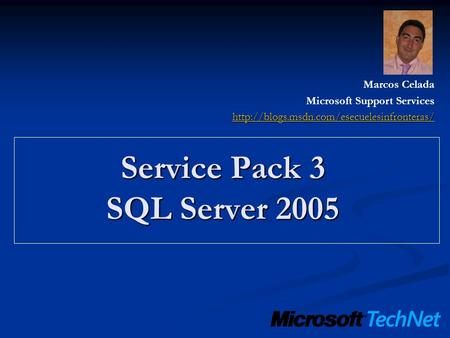 Service Pack 3 SQL Server 2005 Marcos Celada Microsoft Support Services