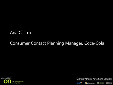 Ana Castro Consumer Contact Planning Manager, Coca-Cola.