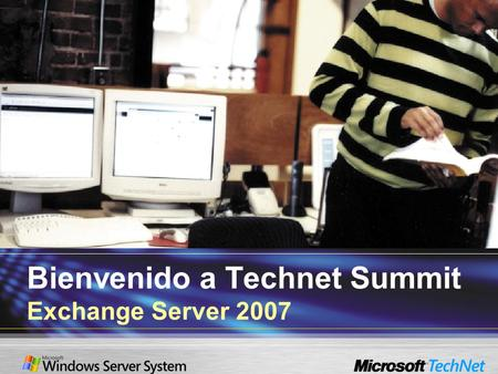 Bienvenido a Technet Summit Exchange Server 2007.