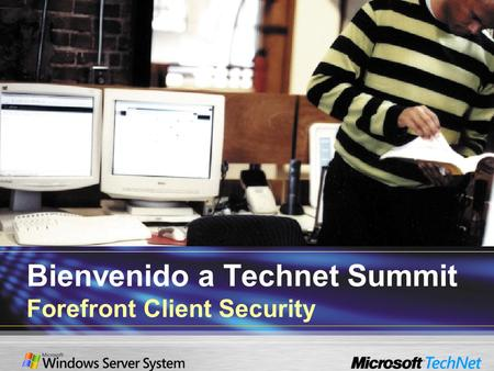 Bienvenido a Technet Summit Forefront Client Security.