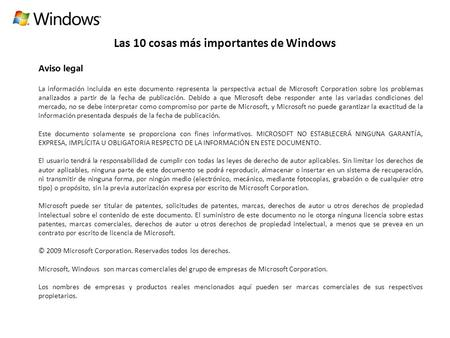 Las 10 cosas más importantes de Windows Aviso legal La información incluida en este documento representa la perspectiva actual de Microsoft Corporation.
