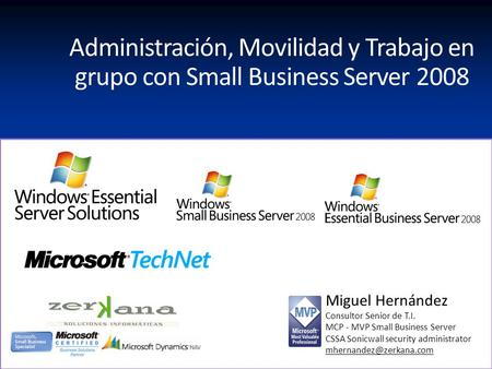 Miguel Hernández Consultor Senior de T.I. MCP - MVP Small Business Server CSSA Sonicwall security administrator Administración,
