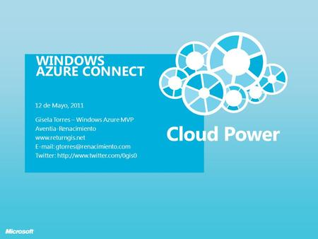 WINDOWS AZURE CONNECT 12 de Mayo, 2011 Gisela Torres – Windows Azure MVP Aventia-Renacimiento    Twitter:
