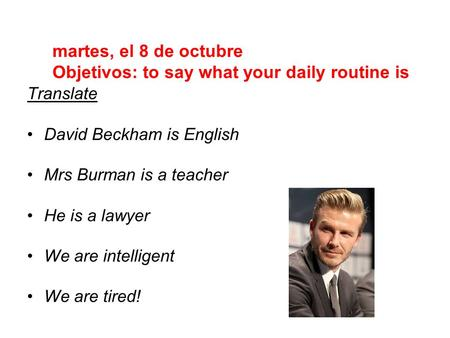 martes, el 8 de octubre Objetivos: to say what your daily routine is