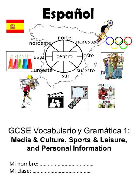 GCSE Vocabulario y Gramática 1: Media & Culture, Sports & Leisure, and Personal Information Mi nombre: ………………………………… Mi clase: …………………………………… norte noreste.