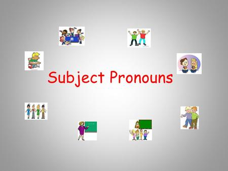 Subject Pronouns. Using Subject Pronouns *The subject of a sentence tells who is doing the action. *You often use peoples names as the subject. Ex.