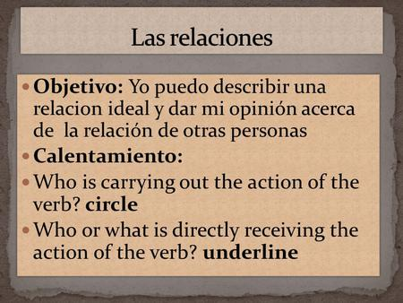 Objetivo: Yo puedo describir una relacion ideal y dar mi opinión acerca de la relación de otras personas Calentamiento: Who is carrying out the action.