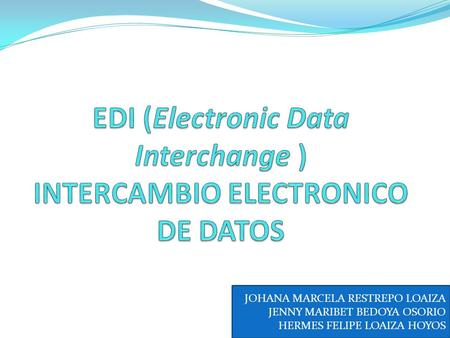 EDI (Electronic Data Interchange ) INTERCAMBIO ELECTRONICO DE DATOS