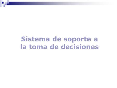 Sistema de soporte a la toma de decisiones. DSS Data Warehouse Data Mining.