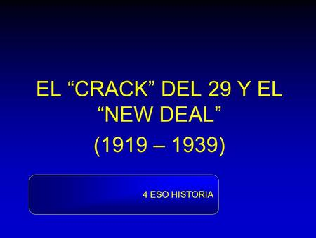 "EL ""CRACK"" DEL 29 Y EL ""NEW DEAL"" (1919 – 1939)"
